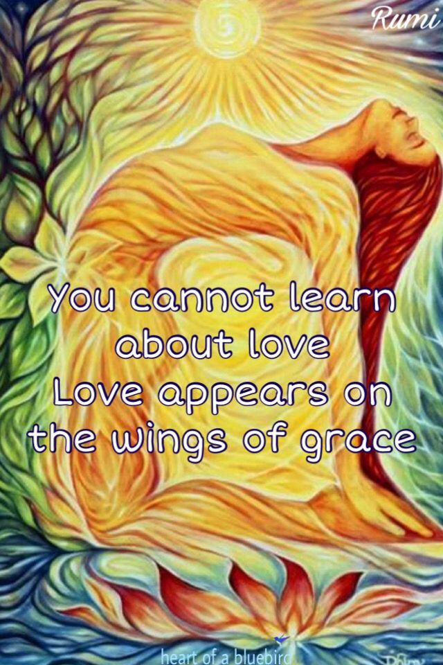 rumi  When grace is shown, it's loving another human being, a spirit of love that is most inspiring. Grateful for those examples in my life.