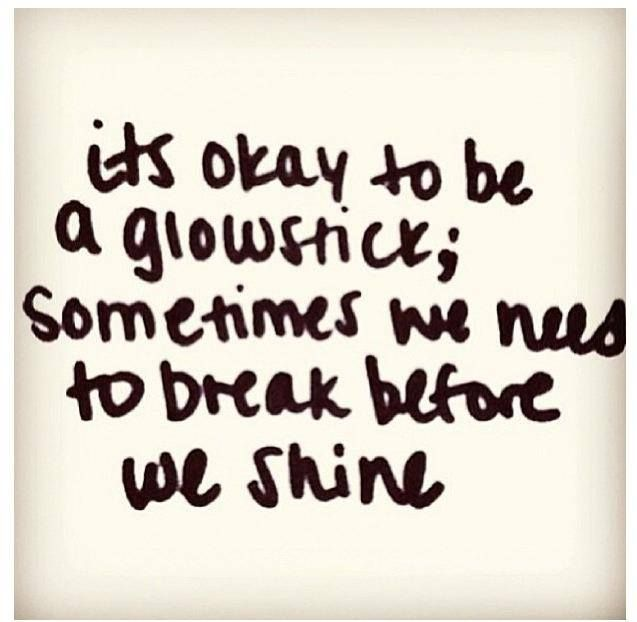 So true. How many people have been broken. Then stood up and shined brighter then the sun.