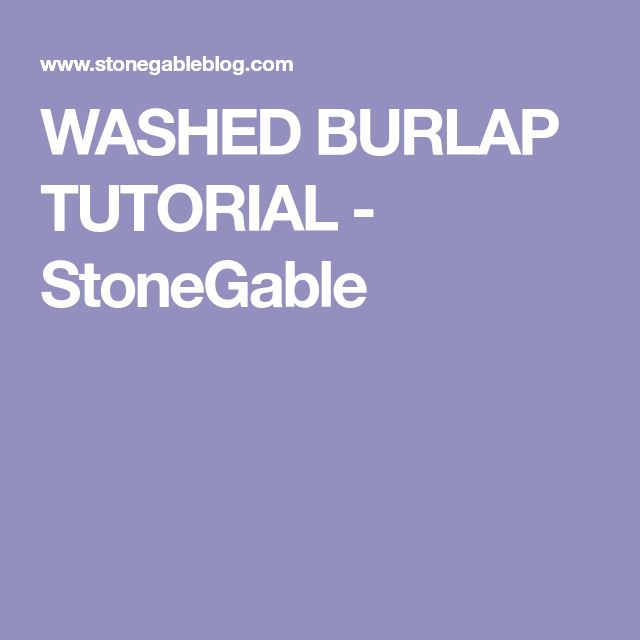 WASHED BURLAP TUTORIAL - StoneGable