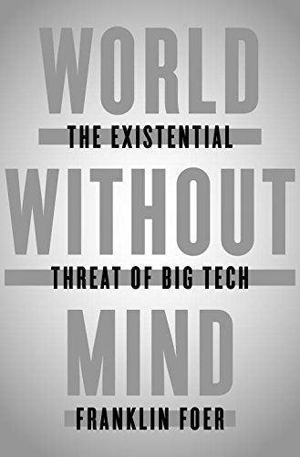 World Without Mind: The Existential Threat of Big Tech Pe...