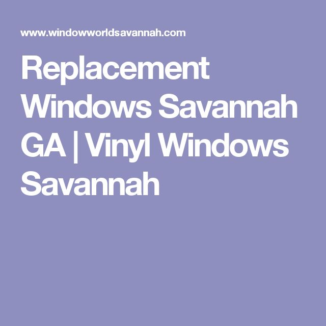 Replacement Windows Savannah GA | Vinyl Windows Savannah ...