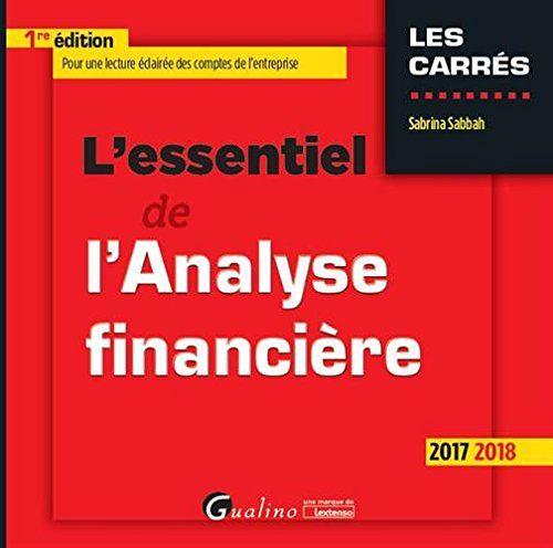Un condensé des fondements de l'analyse financière : les comptes annuels de l'entreprise, l'analyse de son activité et de sa performance, l'analyse de sa structure financière et de son équilibre financier, les tableaux de financement et de flux de trésorerie.