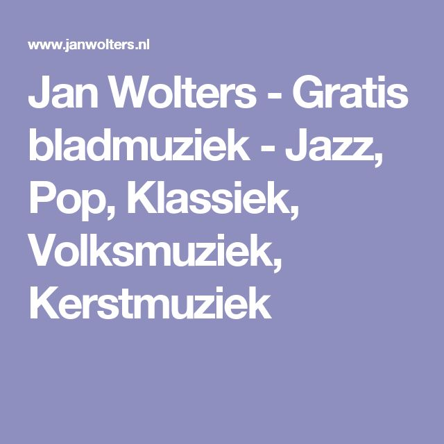 Jan Wolters - Gratis bladmuziek - Jazz, Pop, Klassiek, Volksmuziek, Kerstmuziek