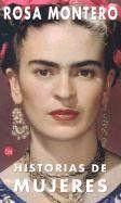 Historias de mujeres. Rosa Montero Relatos de mujeres reales, únicas, extraordinarias
