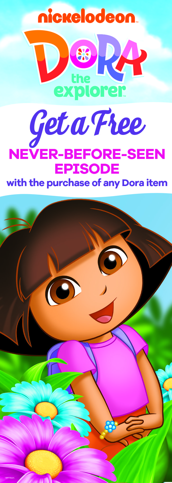 Free never-before-seen Dora the Explorer episode with the purchase of any Dora item! Check your Kmart receipt coupon for details. Available in-store and online Offer valid 8/7/17 – 9/30/17. Code for purchases made online will appear on your email receipt. Code valid through 1/31/18.