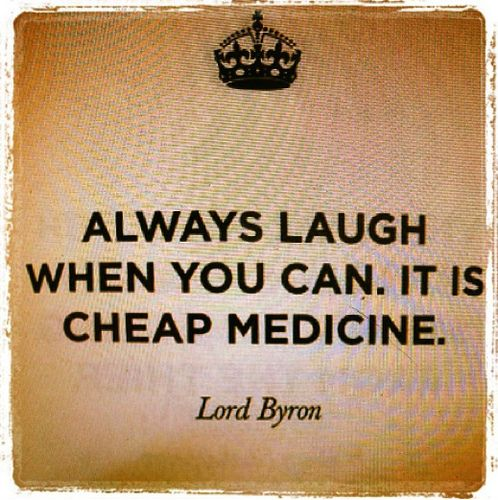 laughterCheap Medicine, Always Laugh, So True, Lord Byron Quotes, Inspiration Quotes, Quote Laughter, Good Advice, Laugh Quotes, Funny People