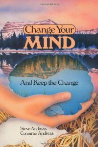 Change Your Mind-And Keep the Change : Advanced NLP Submodalities Interventions [Paperback] -- by Connirae Andreas (Author), Steve Andreas (Author), Michael Eric Bennett (Editor), Donna Wilson (Editor).  Click to read more....