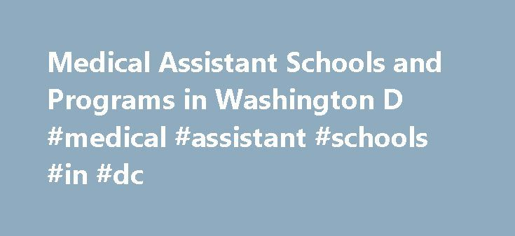 Medical Assistant Schools and Programs in Washington D #medical #assistant #schools #in #dc http://oregon.nef2.com/medical-assistant-schools-and-programs-in-washington-d-medical-assistant-schools-in-dc/  # Find Schools Medical Assisting in Washington D.C. Washington D.C. is at the apex of the United States healthcare industry. The District of Columbia has around 600,000 residents and over 1,000,000 others who commute to the district each day for work. Since D.C. is also home to the…