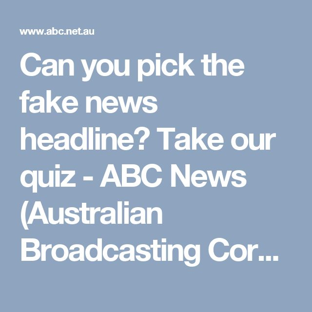 Can you pick the fake news headline? Take our quiz - ABC News (Australian Broadcasting Corporation)