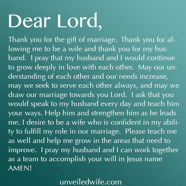 Prayer Of The Day – A Prayer For Marriage --- Dear Lord, Thank you for the gift of marriage. Thank you for allowing me to be a wife and thank you for my husband. I pray that my husband and I would continue to grow deeply in love […]… Read More Here http://unveiledwife.com/prayer-day-prayer-marriage/