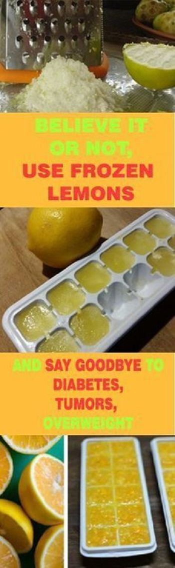 BELIEVE IT OR NOT, USE FROZEN LEMONS AND SAY GOODBYE TO DIABETES, TUMORS, OVERWEIGHT