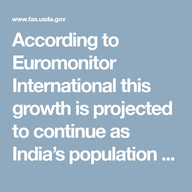 According to Euromonitor International this growth is projected to continue as India's population of nearly 1.3 billion is set to surpass China as the world's most populous country by 2025.