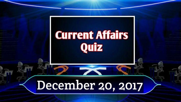 Current Affairs - Quiz Dec 20, General knowledge - Current Affairs 2017,...