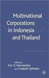Multinational Corporations in Indonesia and Thailand: Wages, Productivity and Exports by Eric D. Ramstetter. $105.00. Publisher: Palgrave Macmillan (October 3, 2006). 256 pages