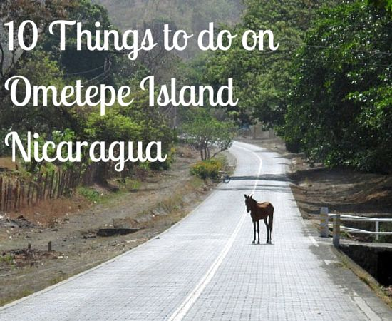 10 Things to Do on Ometepe Island, Nicaragua | Around the World in Katie Days