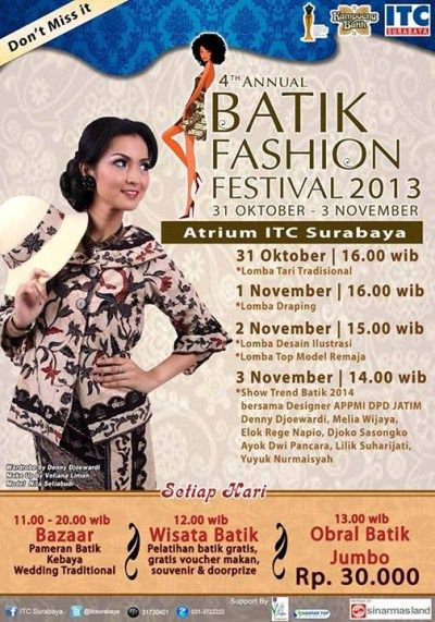 4th Annual Batik Fashion Festival 2013 31 Oktober – 3 November 2013 At Atrium ITC Surabaya  http://eventsurabaya.net/4th-annual-batik-fashion-festival-2013/