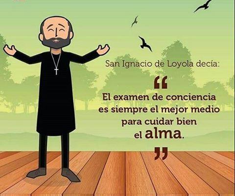 """#FRASES DE #SANTOS """"El exámen de conciencia es soempre el mejor medio para cuidar el ALMA""""...San Ignacio del Loyola"""