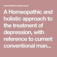 A Homeopathic and holistic approach to the treatment of depression, with reference to current conventional management