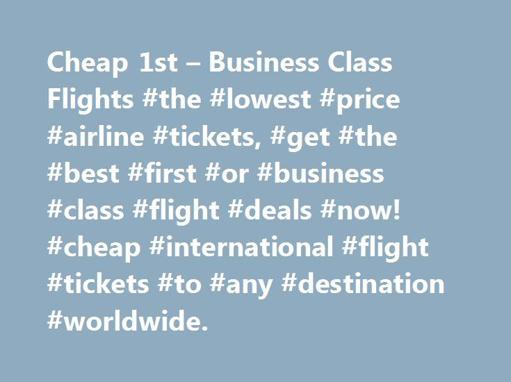 Cheap 1st – Business Class Flights #the #lowest #price #airline #tickets, #get #the #best #first #or #business #class #flight #deals #now! #cheap #international #flight #tickets #to #any #destination #worldwide. http://flight.remmont.com/cheap-1st-business-class-flights-the-lowest-price-airline-tickets-get-the-best-first-or-business-class-flight-deals-now-cheap-international-flight-tickets-to-any-destination-4/  Today Business class Flights Specials Cheap First Class – Who We Are? When it…