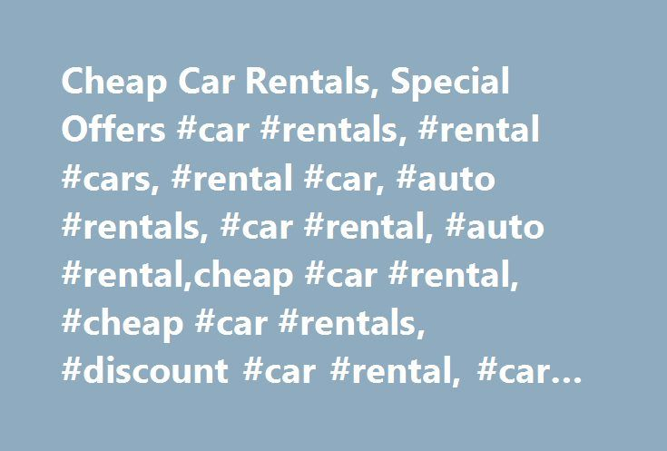 Cheap Car Rentals, Special Offers #car #rentals, #rental #cars, #rental #car, #auto #rentals, #car #rental, #auto #rental,cheap #car #rental, #cheap #car #rentals, #discount #car #rental, #car #rental #coupon http://south-carolina.remmont.com/cheap-car-rentals-special-offers-car-rentals-rental-cars-rental-car-auto-rentals-car-rental-auto-rentalcheap-car-rental-cheap-car-rentals-discount-car-rental-car-rental/  # Driving rules Search Now and Get Your Lowest Car Rental Quotes! US-RentACar.com…