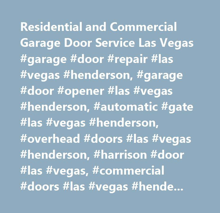 Residential and Commercial Garage Door Service Las Vegas #garage #door #repair #las #vegas #henderson, #garage #door #opener #las #vegas #henderson, #automatic #gate #las #vegas #henderson, #overhead #doors #las #vegas #henderson, #harrison #door #las #vegas, #commercial #doors #las #vegas #henderson, #garage #door #springs #las #vegas #henderson, #liftmaster #las #vegas #henderson, #security #gates #las #vegas #henderson…