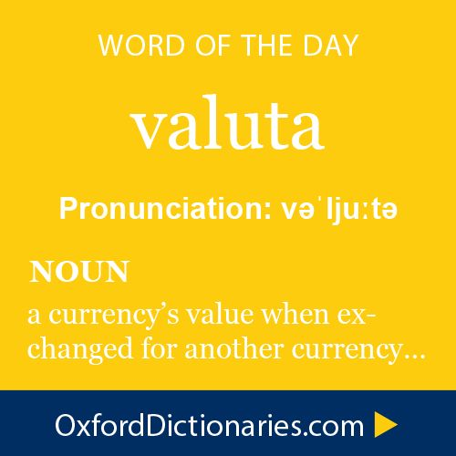 valuta (noun): The value of one currency with respect to its exchange rate with another. Word of the Day for November 3rd, 2014 #WOTD #WordoftheDay #valuta