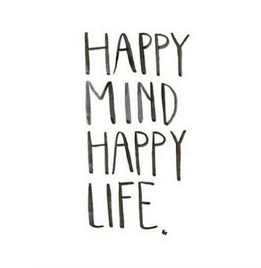 Happy mind, happy life.