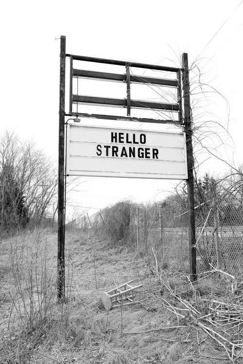 We are all strangers to one another. Sometimes we become our own stranger.