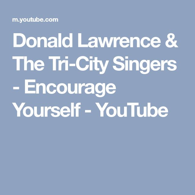 Donald Lawrence & The Tri-City Singers - Encourage Yourself - YouTube