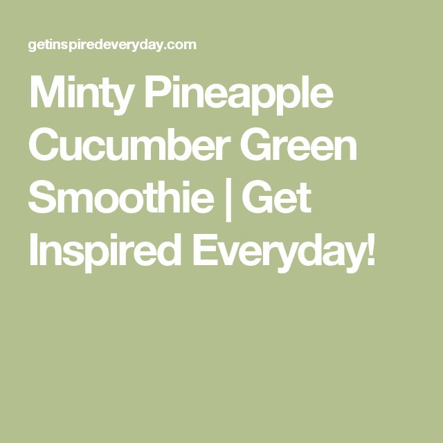 Minty Pineapple Cucumber Green Smoothie | Get Inspired Everyday!