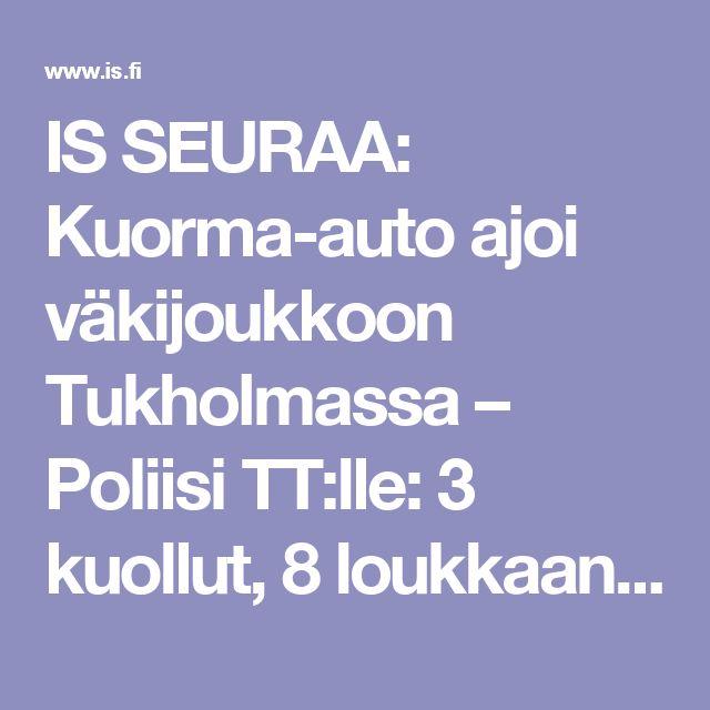 IS SEURAA: Kuorma-auto ajoi väkijoukkoon Tukholmassa – Poliisi TT:lle: 3 kuollut, 8 loukkaantunut - Ulkomaat - Ilta-Sanomat