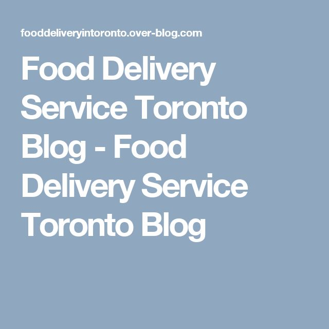 Food Delivery Service Toronto Blog - Food Delivery Service Toronto Blog