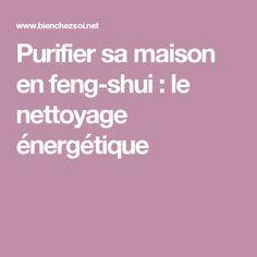 Purifier sa maison en feng-shui : le nettoyage énergétique