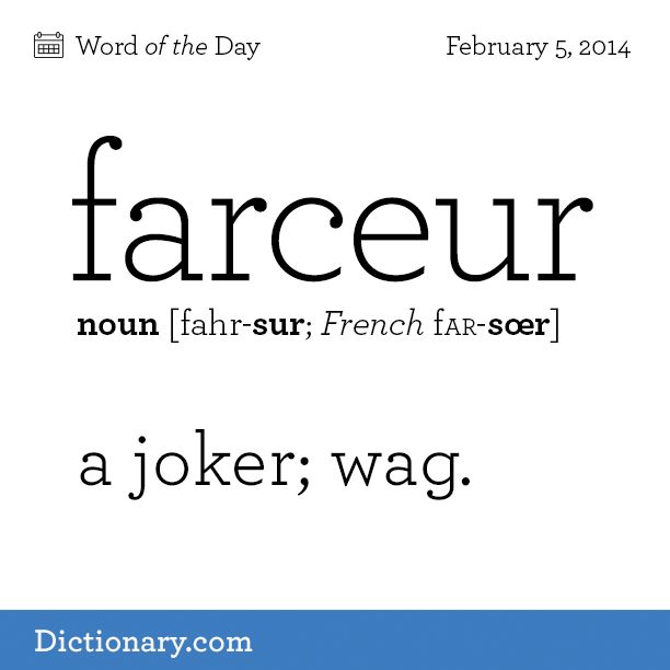 Do you have a farceur in your life? Click to read the full definition…