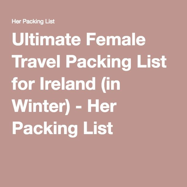 Ultimate Female Travel Packing List for Ireland (in Winter) - Her Packing List
