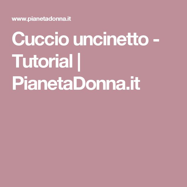 Cuccio uncinetto - Tutorial | PianetaDonna.it