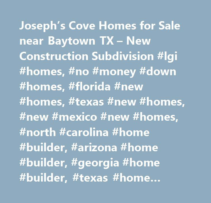 Joseph's Cove Homes for Sale near Baytown TX – New Construction Subdivision #lgi #homes, #no #money #down #homes, #florida #new #homes, #texas #new #homes, #new #mexico #new #homes, #north #carolina #home #builder, #arizona #home #builder, #georgia #home #builder, #texas #home #builder, #florida #home #builder, #arizona #new #homes, #georgia #new #homes, #the #leader #in #affordable #new #homes, #quick #move-in…
