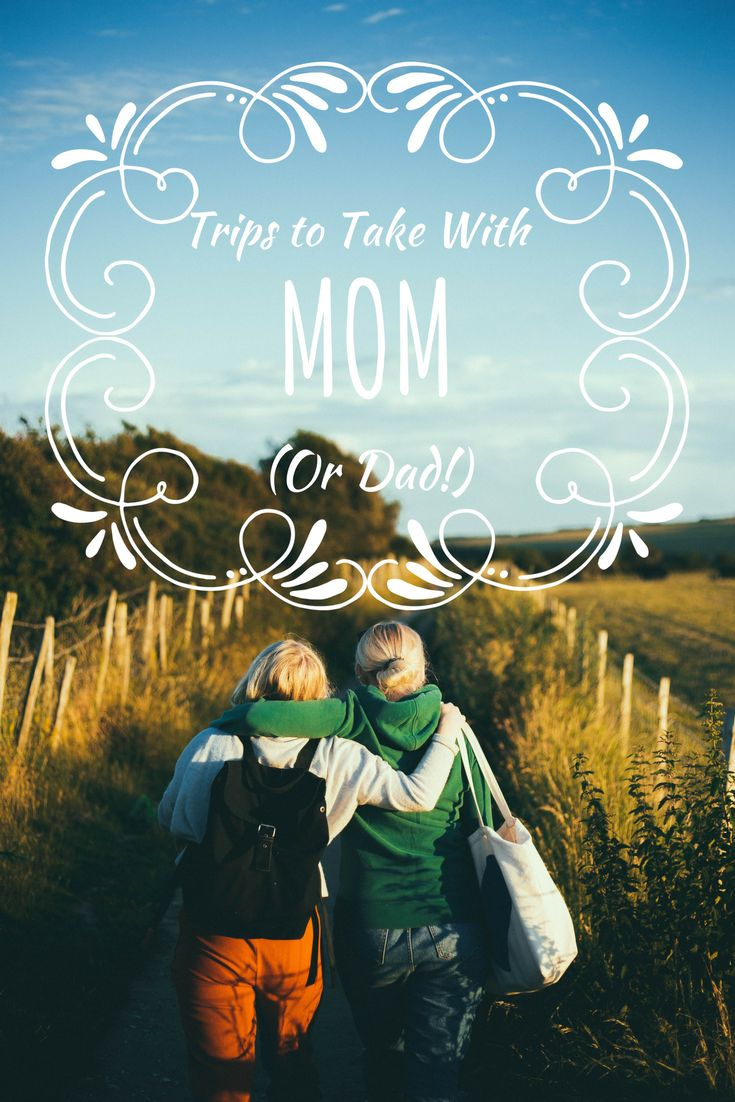 Memories from a meaningful trip with your Mom (or Dad!) can last a lifetime! Click here for ideas for your trip together!