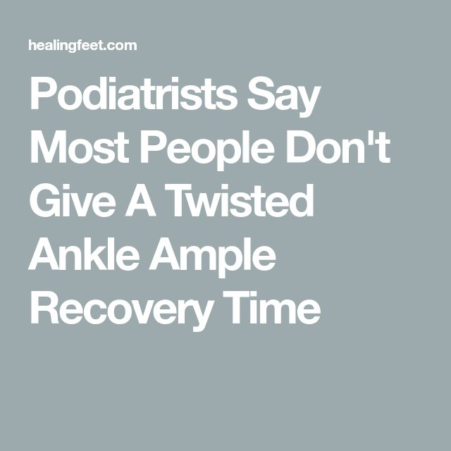 Podiatrists Say Most People Don't Give A Twisted Ankle Ample Recovery Time
