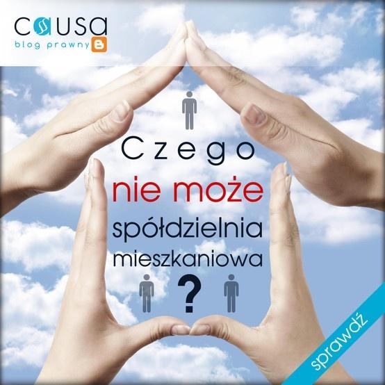 http://www.blog.causakancelariaprawna.eu/2013/06/czego-nie-moze-spodzielnia-mieszkaniowa.html   Temat: Czego nie może spółdzielnia mieszkaniowa?   Rozwinięcie tematu na blogu Kancelarii, zapraszamy.