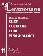 Nell'Undicesimo eBook de il CITAZIONARIO, Citazioni & Aforismi su:  Chef Cucinare Cibo Vino & Alcool http://www.ebooksitalia.com/ita/detail_ebook.lasso?codice_prodotto=20130318132129866224