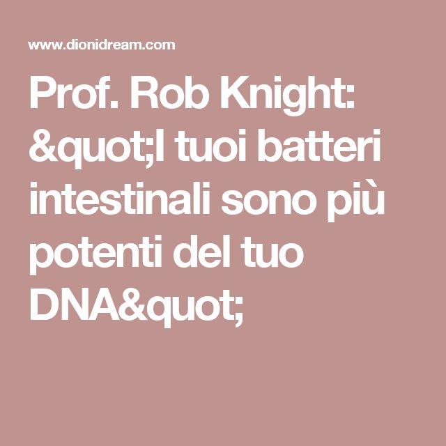 """Prof. Rob Knight: """"I tuoi batteri intestinali sono più potenti del tuo DNA"""""""