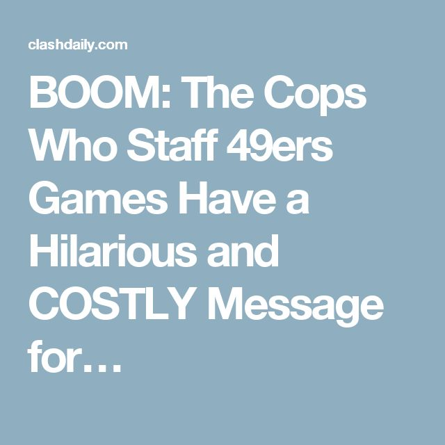 BOOM: The Cops Who Staff 49ers Games Have a Hilarious and COSTLY Message for…