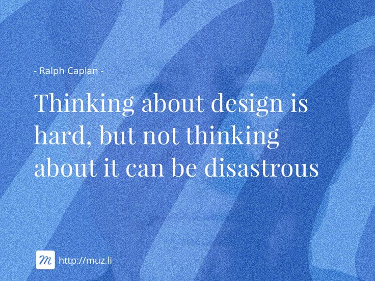 """Thinking about design is hard, but not thinking about it can be disastrous"""