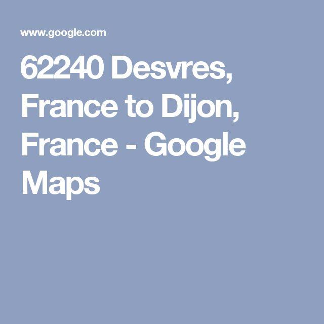 62240 Desvres, France to Dijon, France - Google Maps