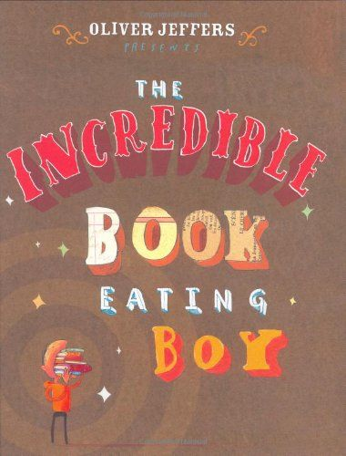 The Incredible Book Eating Boy by Oliver Jeffers #Book #Kids #Literacy