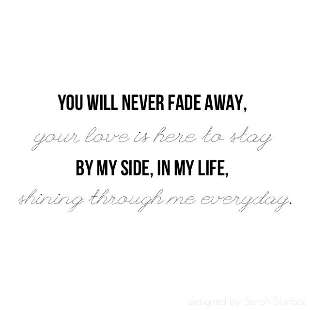 """Short Sweet I Love You Quotes: """"You Will Never Fade Away, Your Love Is Here To Stay By My"""