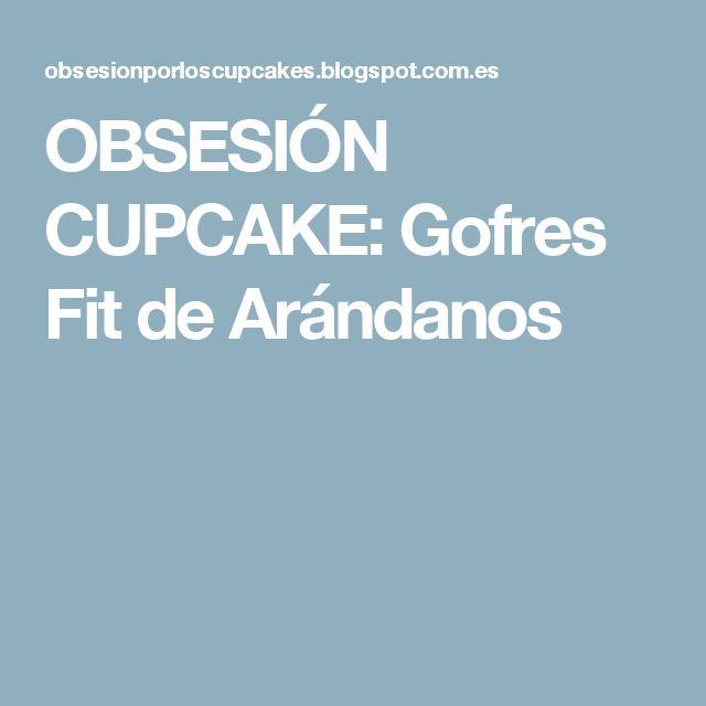 OBSESIÓN CUPCAKE: Gofres Fit de Arándanos