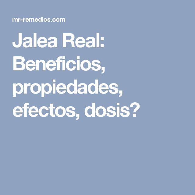 Jalea Real: Beneficios, propiedades, efectos, dosis?