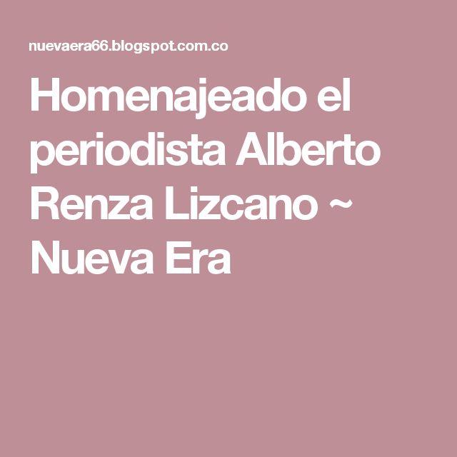 Homenajeado el periodista Alberto Renza Lizcano ~ Nueva Era